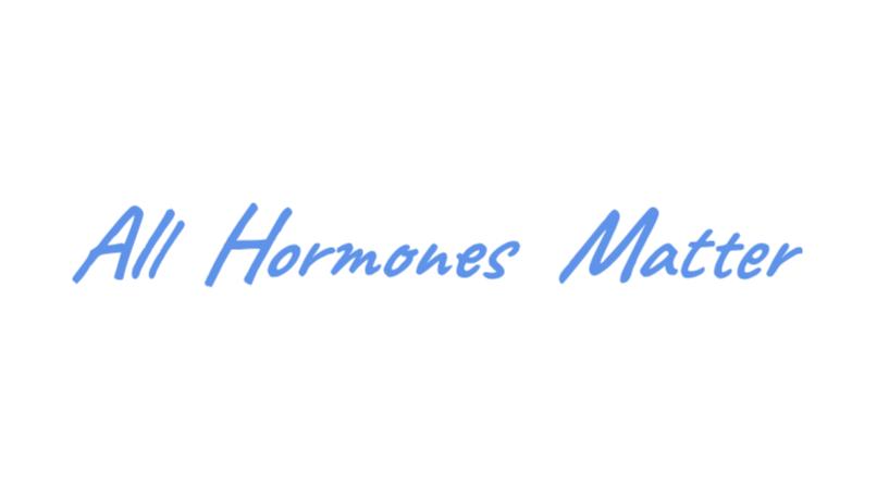 All Hormones Matter!